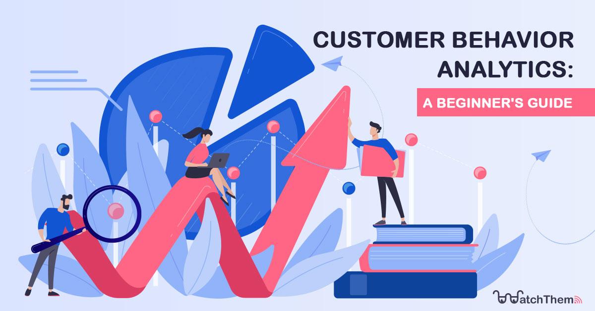 A beginner's guide on customer behavior analytics