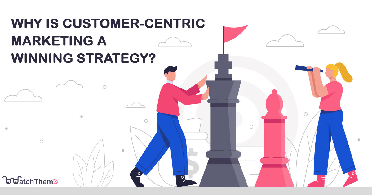 Why-Is-Customer-centric-Marketing-A-Winning-Strategy