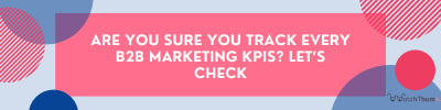 are you sure you track every b2b marketing kpis? let's check. (banner)