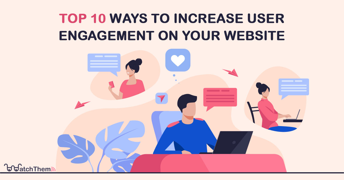 Top 10 Ways to Increase User Engagement on Your Website
