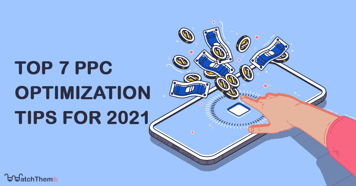 top 7 ppc optimization tips for 2021