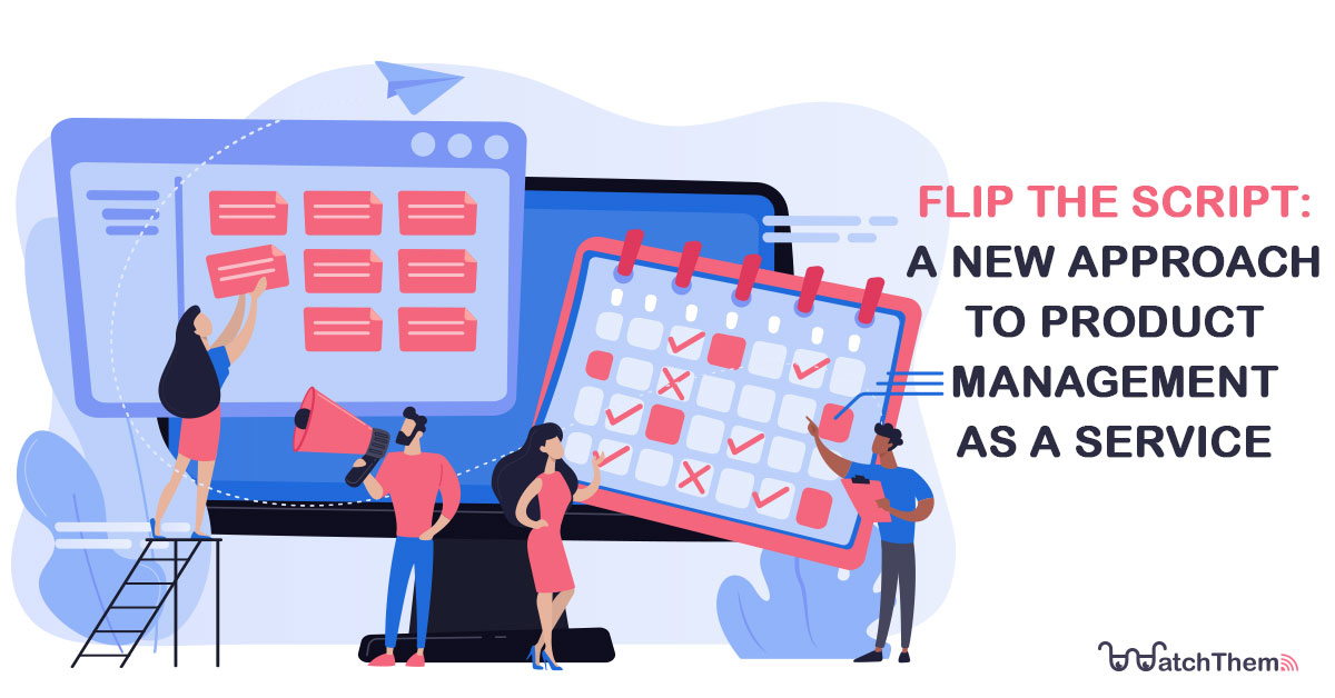 flip the script: a new approach to product management as a service