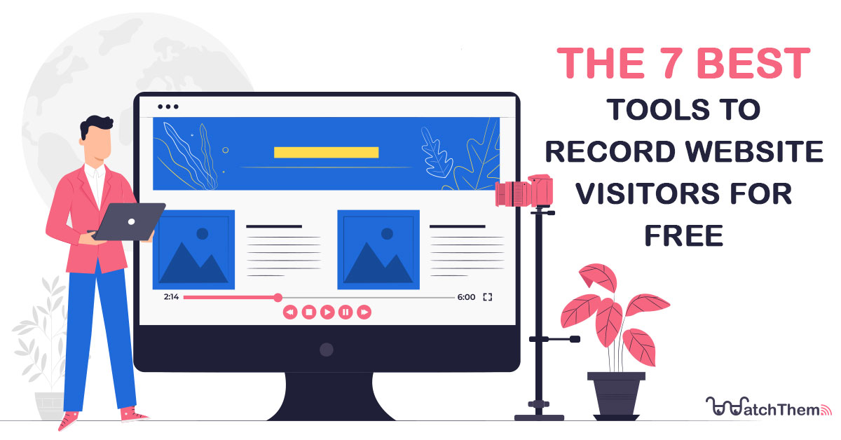 The 7 Best Tools to Record Website Visitors for FREE