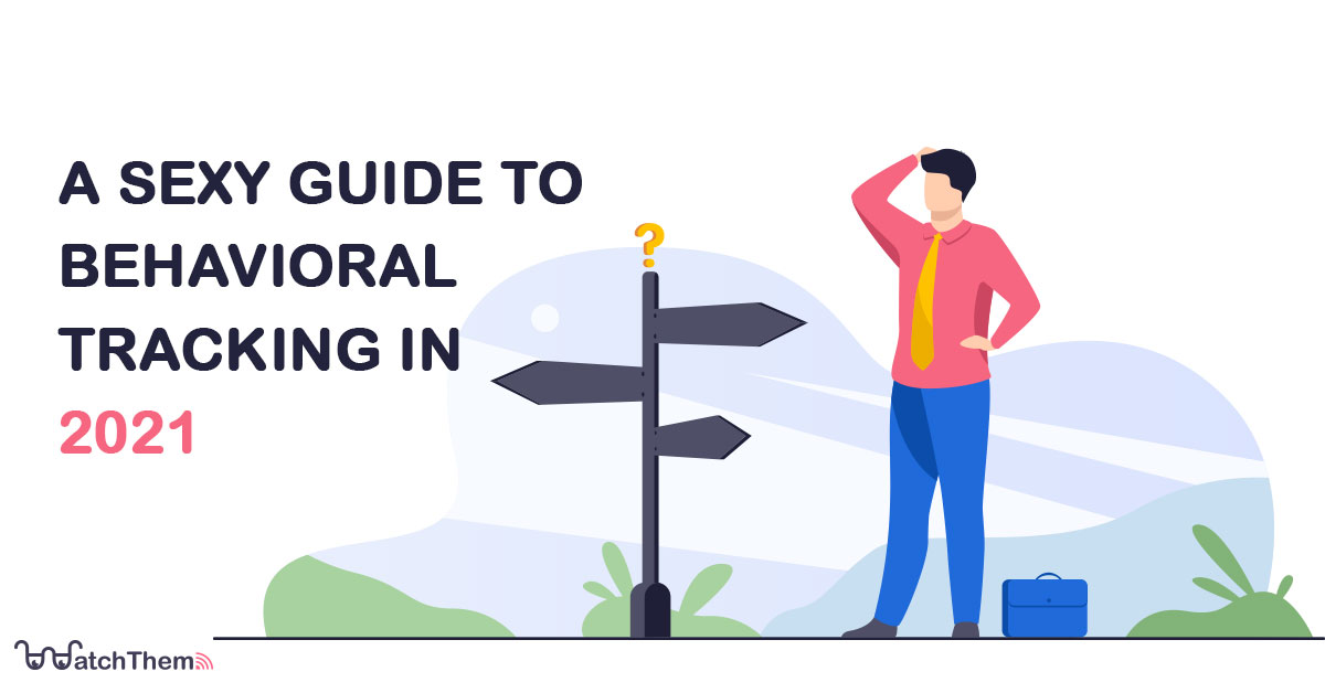 a sexy guide to behavioral tracking in 2021