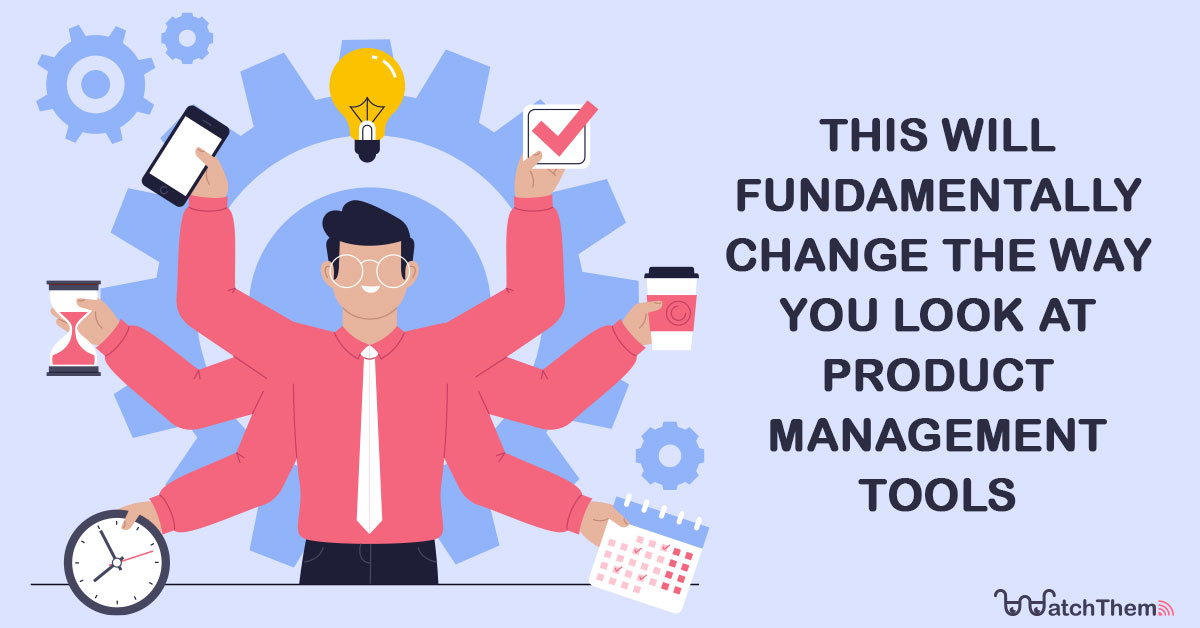 this will fundamentally change the way you look at product management tools