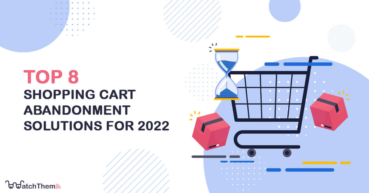 Top 8 shopping cart abandonment solutions for 2022
